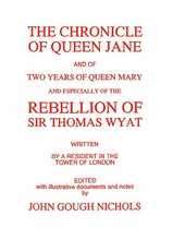 The Chronicle of Queen Jane including Rebellion of Thomas Wy
